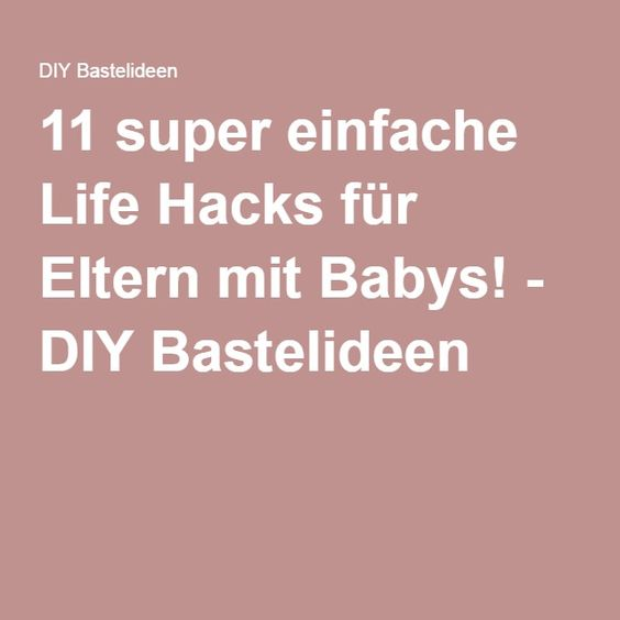 11 super einfache Life Hacks für Eltern mit Babys! - DIY Bastelideen
