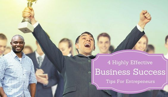 4 Highly Effective Business Success Tips For Entrepreneurs  Repin if you get value.