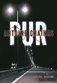 Pur / Antoine Chainas  http://www.gallimard.fr/Catalogue/GALLIMARD/Serie-Noire/Romans-noirs/Pur