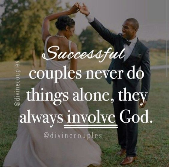 Successful couples never do things alone, they always involve God.: