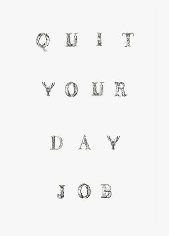 quit your day job.