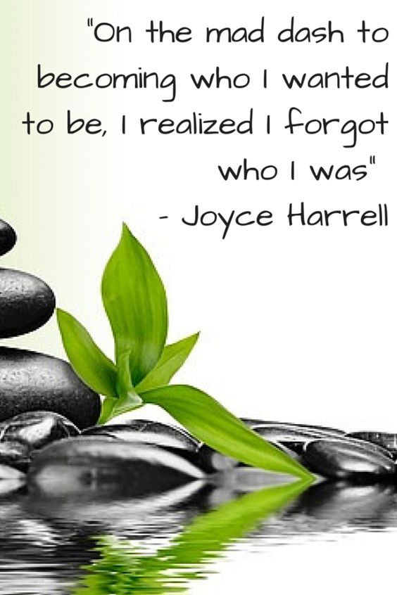 """""""On the mad dash to becoming who I wanted to be, I realized I forgot who I was."""" - Joyce Harrell - Wellness Expert"""