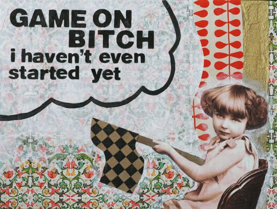 Game on Bitch, I haven't even started yet- Mixed Media Canvas