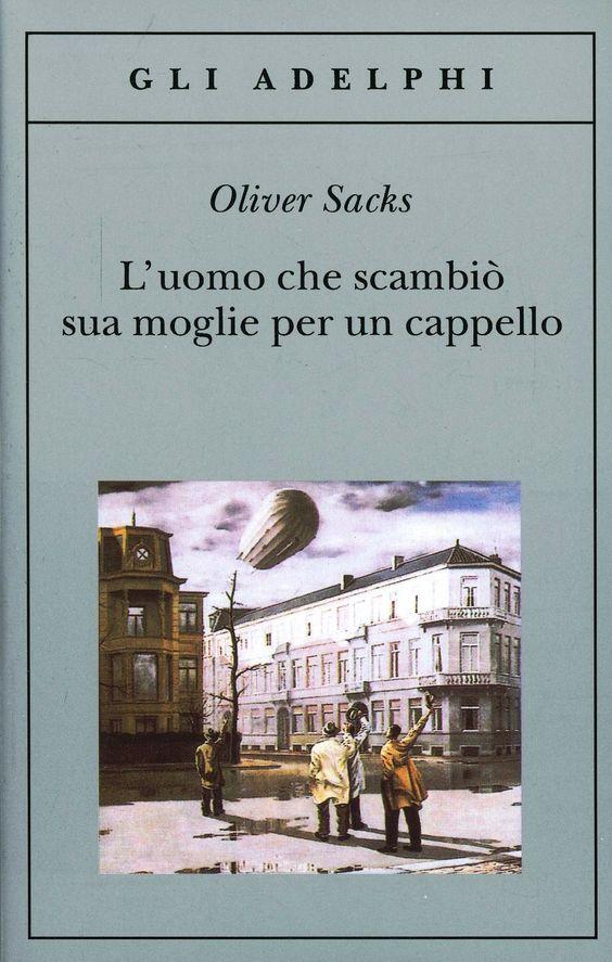 L' uomo che scambiò sua moglie per un cappello è un libro di Oliver Sacks pubblicato da Adelphi nella collana Gli Adelphi: acquista su IBS a 9.35€!