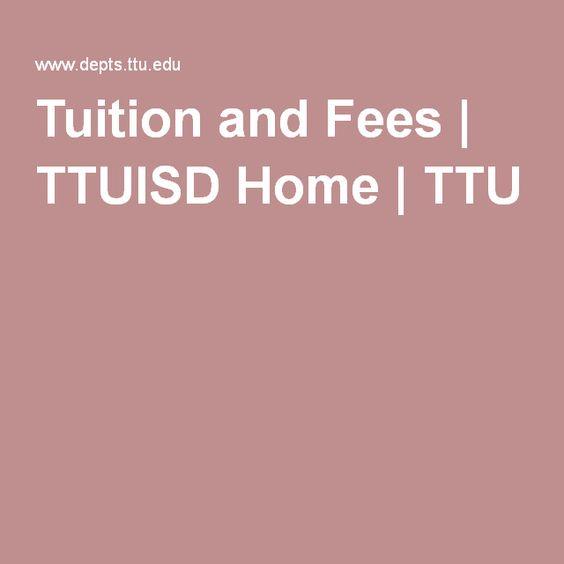 Tuition and Fees | TTUISD Home | TTU