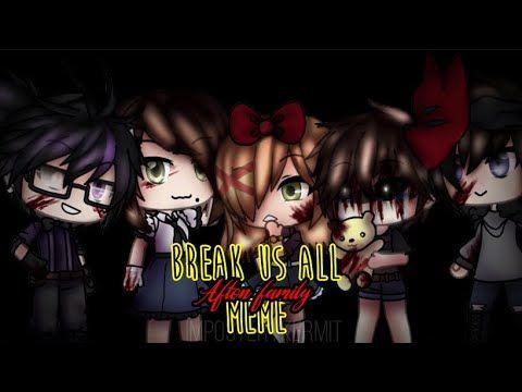 Break Us All Meme Afton Family Gacha Life Youtube Afton Memes Haha Funny