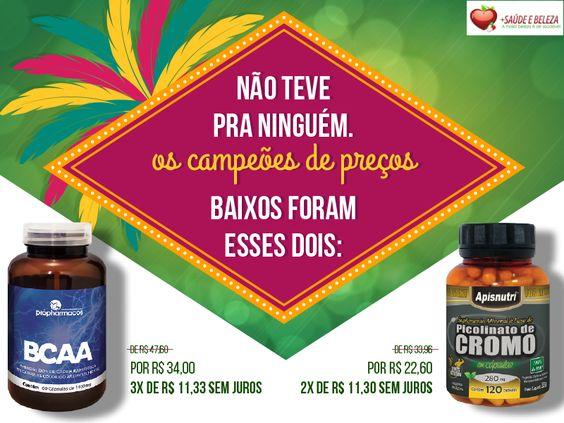 Ofertas Campeãs de nossa Folia de Preços Baixos!   BCAA Pró Pharmacos R$ 34,00 http://www.maissaudeebeleza.com.br/p/565/bcaa-c60-capsulas-propharmacos?utm_source=facebook&utm_medium=link&utm_campaign=BCAA&utm_term=BCAA&utm_content=post   Picolinato de Cromo c/ 120 caps Apisnutri R$ 22,60 http://www.maissaudeebeleza.com.br/p/375/picolinato-de-cromo-280mg-c120-capsulas?utm_source=facebook&utm_medium=link&utm_campaign=Picolinato+de+Cromo&utm_term=Picolinato+de+Cromo&utm_content=post