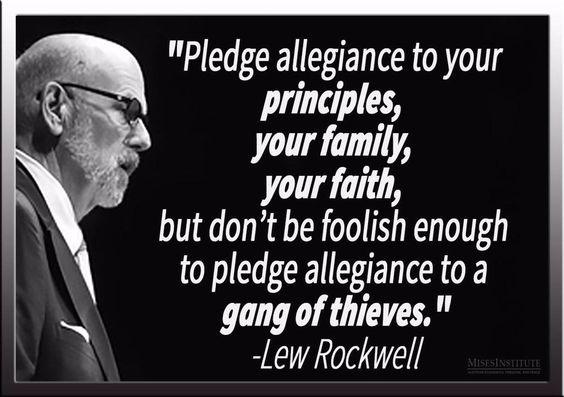 """Pledge allegiance..."" - Lew Rockwell:"