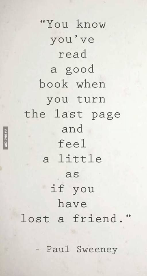 You know you've read a good book when you turn the last page and feel a little as if you have lost a friend. - Paul Sweeney For more quotes and inspirations: http://www.lifehack.org/256073/pinterest-8?ref=ppt10: