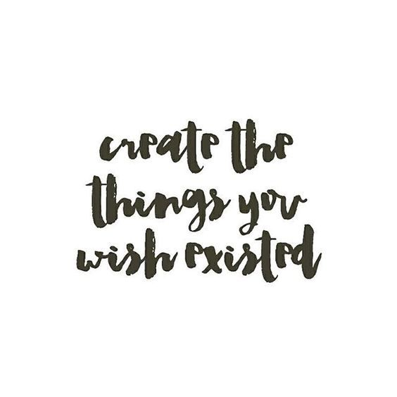 Inspiring quote. Create the things you wish existed. #inspiringquote #encouragement #creativity #fortheartist