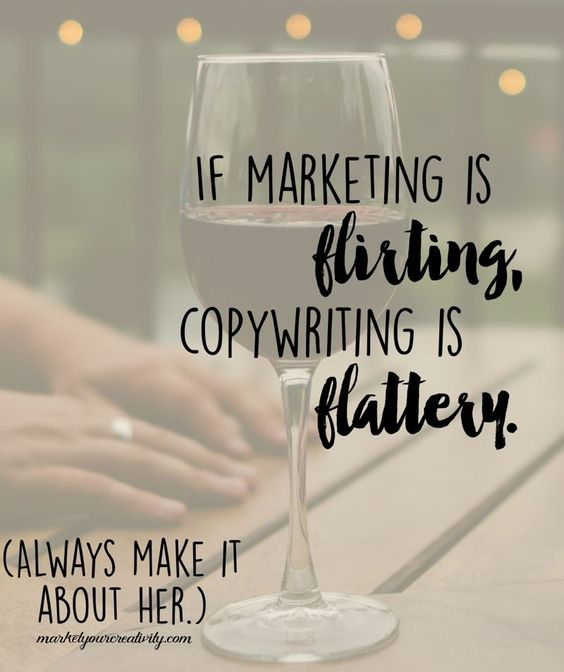 If Marketing is flirting, copywriting is flattery - lol!