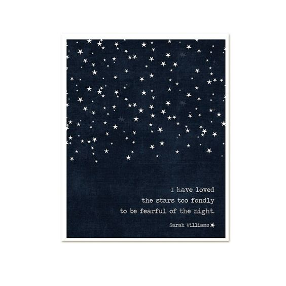 I Have Loved the Stars Too Fondly To Be Fearful of the Night