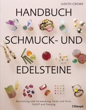 Crowe, Judith «Handbuch Schmuck- und Edelsteine. Beurteilung und Verwendung, Farbe und Form, Schliff und Fassung» | 978-3-258-60169-4 | www.haupt.ch