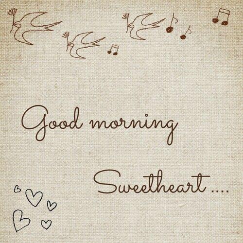 Good Morning Sweetheart Good Morning Love Good Morning Sweetheart Quotes Morning Sweetheart
