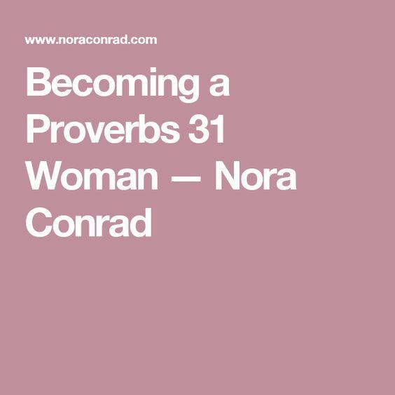Becoming a Proverbs 31 Woman — Nora Conrad