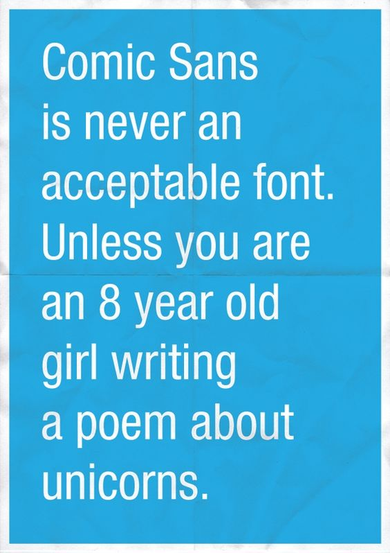 how about a 13 year old girl writing a poem about unicorns? :D: Graphic Design, Hate Comic, 8 Year Olds, Acceptable Font, Comic Sans, Truth, So True, Font Snob