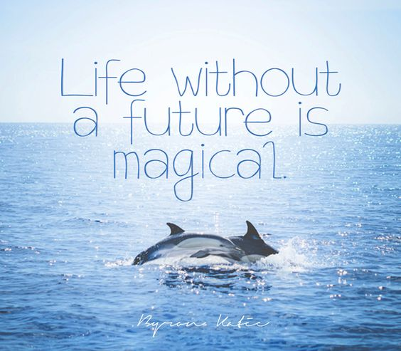 Life without a future is magical. Another inspirational quote from Byron Katie to motivate you to be your best. Do The Work today and change your life.