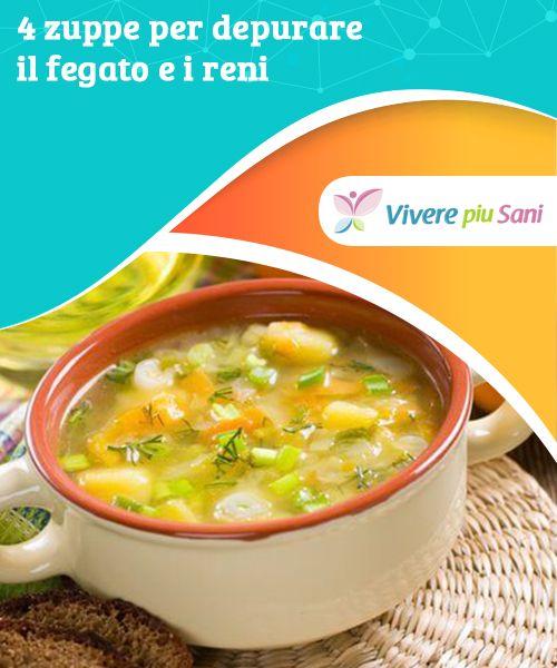 Zuppa Depurante Per Fegato E Cuore 4 Versioni Vivere Più Sani Cibi Super Alimenti Sani Cibo