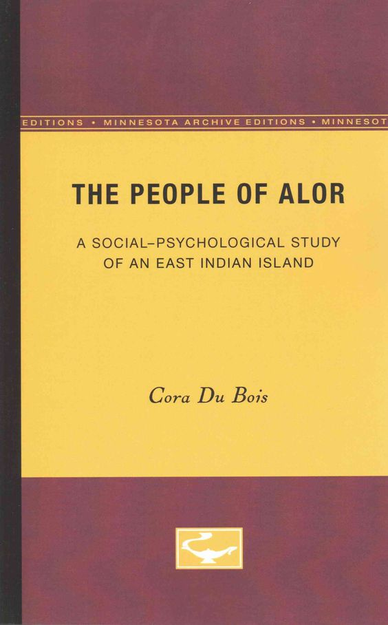 The People of Alor: A Social-Psychological Study of an East Indian