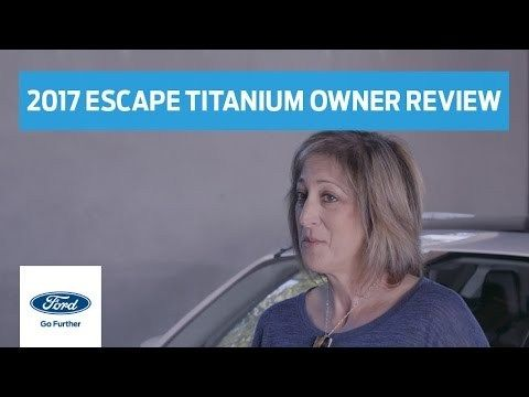 2017 Ford Escape Titanium Ford Owner S Perspective On Technology