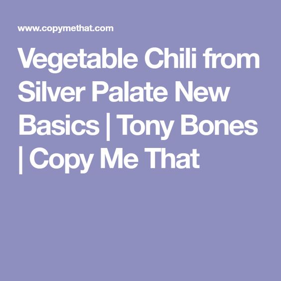 Vegetable Chili From Silver Palate New Basics Recipe Vegetable Chili Silver Palate Palate