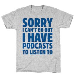 Sorry I Have Podcasts To Listen To T-Shirt