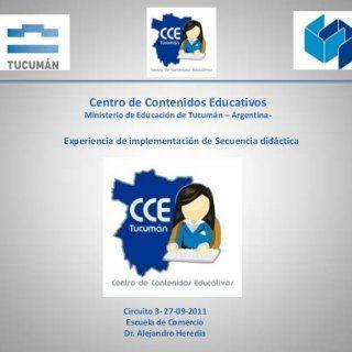 Centro de Contenidos Educativos Ministerio de Educación de Tucumán – Argentina- Experiencia de implementación de Secuencia didáctica Circuito 3- 27-09-2011. http://slidehot.com/resources/sitio-de-escuela-de-comercio-alejandro-heredia.41351/