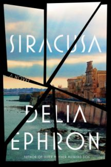 """SIRACUSA,"" BY DELIA EPHRON PUBLISHER: BLUE RIDER PRESS; JULY 12, 2016…"