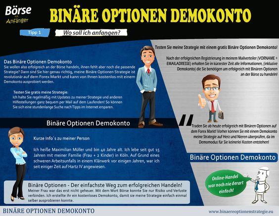 Besuchen Sie diese Website http://www.binaereoptionenstrategie.eu/binaereoptionendemokonto.html für weitere Informationen über Was Binäre Optionen Demokonto.Das Binäre Optionen Demokonto ist komplett kostenfrei und so bekommt jeder die Möglichkeit sein Glück mit der Binäre Optionen Strategie zu testen, wobei, wieso testen, denn sie funktioniert zu 100 %! Ich habe in meinem ganzen Leben noch nie so viel Geld in so kurzer Zeit verdient, ein normaler Job ist für mich undenkbar geworden.