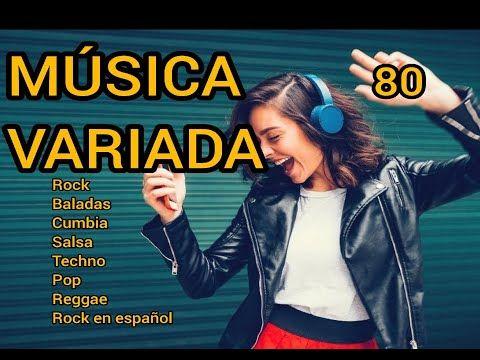 Mix Música Variada De Los 80 Rock Cumbia Baladas Salsa Techno Pop Reggae Entre Otros Youtube Musica Variada Cumbia Musica 80