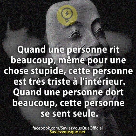 Quand une personne rit beaucoup, même pour une chose stupide, cette personne est très triste à l'intérieur. Quand une personne dort beaucoup, cette personne se sent seule. | Saviez Vous Que?
