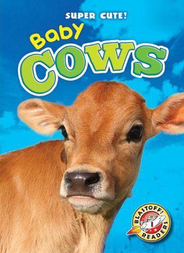 Baby Cows (Blastoff Readers: Super Cute!) by Kari Schuetz, AR Level 1.3