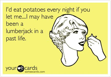 Potatoes. Thanks for the inspiration @Kristen Roberts