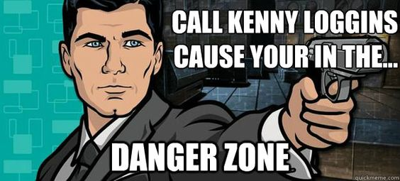 archer danger zone   ... Kenny Loggins cause your in the... danger zone - Archer - quickmeme