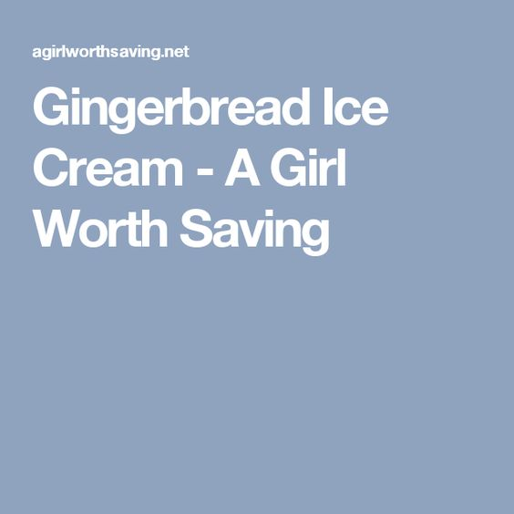 Gingerbread Ice Cream - A Girl Worth Saving