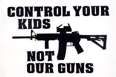 Control Your Kids Not Our Guns Funny Car Truck Window Vinyl Decal Sticker Colors Badass Quotes Guns Car Humor