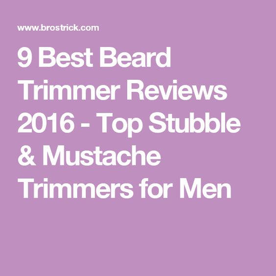 9 Best Beard Trimmer Reviews 2016 - Top Stubble & Mustache Trimmers for Men