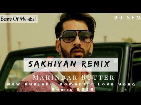 Sakhiyan Remix Dj Saurabh From Mumbai Sfm Manindar Butter Babbu New Punjabi Love Song 2018 Youtube New Song Download Songs Romantic Love Song
