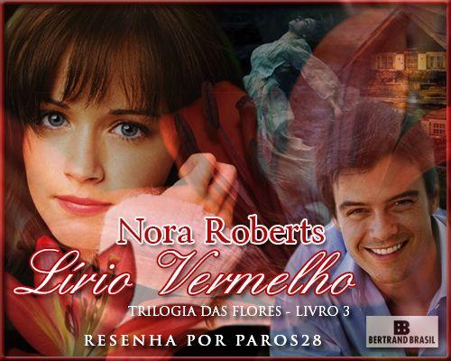 Guardiã da Meia Noite: RESENHA LÍRIO VERMELHO (TRILOGIA DAS FLORES #3) - NORA ROBERTS