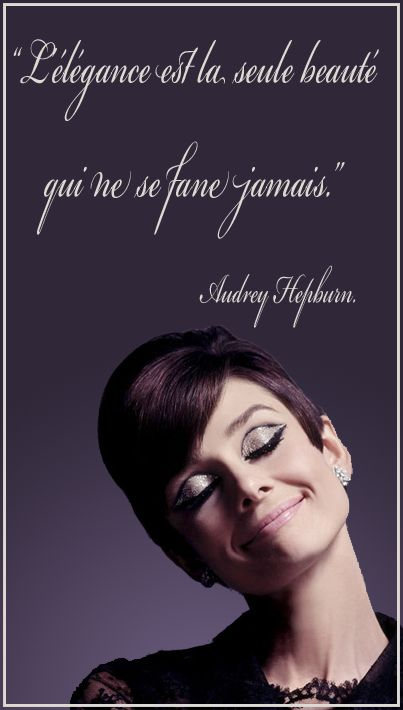 """""""Elegance is the only beauty that never fades."""" Audrey Hepburn"""