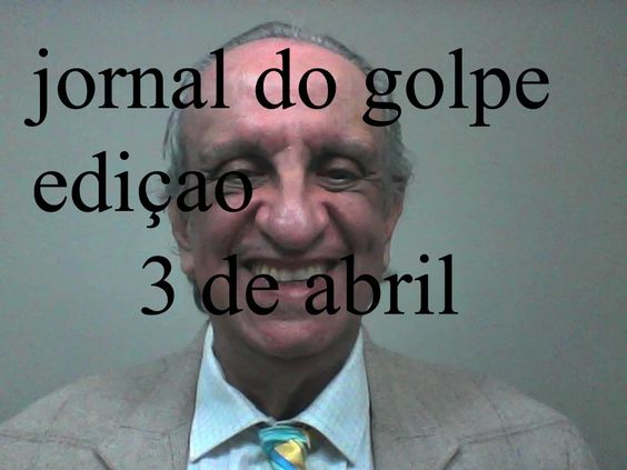 Jornal do Golpe 03 de abril