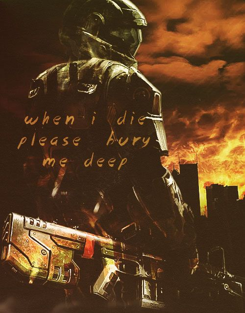 When I die please bury me deep! Fix my MA5 down by my feet!