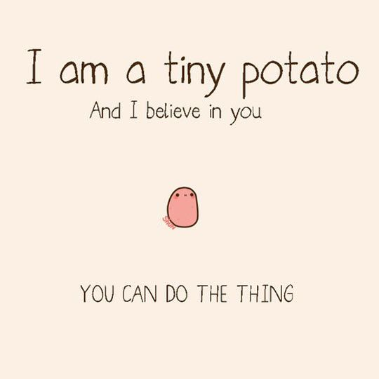 Let's make this potato popular! Leave a . Every time you repin ....>> go potato live your dream!!!!!