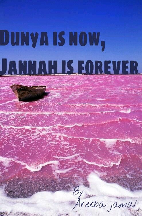 Dunya is now , jannah is forever