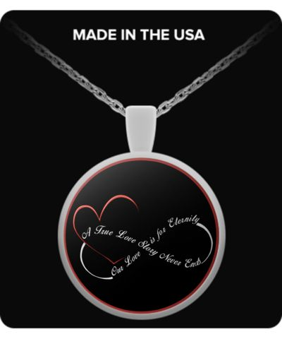 "Love for Eternity Necklace / Pendant - ""A True Love Story Never Ends, Our Love is for Eternity"" - Attach it to your key chain, wallet, purse, hang it on your rear view mirror. There are endless possibilities for showing off your pendant."