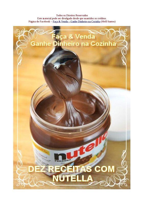 Dez Receitas com Nutella  Faça & Venda - Ganhe Dinheiro na Cozinha   Uma seleção de receitas com a deliciosa Nutella  Todos os Direitos Reservados  - Mell Santos
