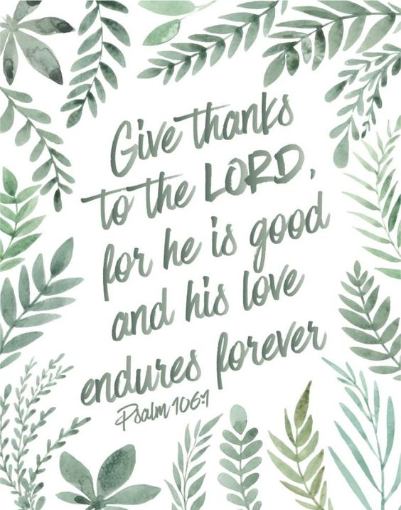 Give thanks to the Lord for He is good and His love endures forever Psalm 106:1  Isn't it lovely how reassuring this verse is. His love endures forever! That's a really long time. His love for us will never run out… it will never fade. Now that's something to give thanks about! If you're a lover of plants like we are, display this bible verse by some of your favorite succulents. #bibleverse #bibleverseprint #christianart #christiandecor #instantdownload #mysheephearmyvoice #psalm: