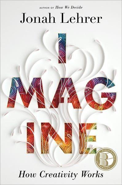 IMAGINE by Johah Lehrer.