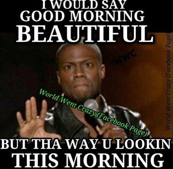 Funny Meme For Morning : Kevin hart good morning lmaoo memes