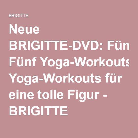 Neue BRIGITTE-DVD: Fünf Yoga-Workouts für eine tolle Figur - BRIGITTE